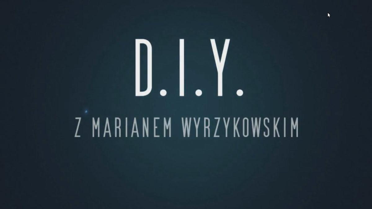 DIY z Marianem Wyrzykowskim
